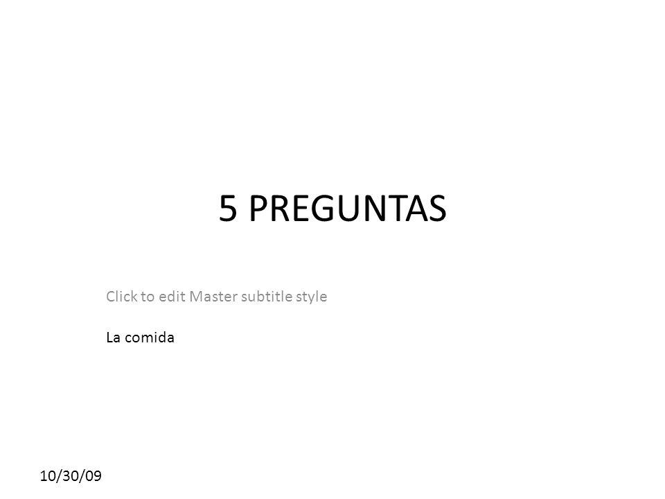 Click to edit Master subtitle style 10/30/09 5 PREGUNTAS La comida