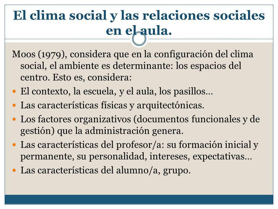 El clima social y las relaciones sociales en el aula. Moos (1979), considera que en la configuración del clima social, el ambiente es determinante: lo