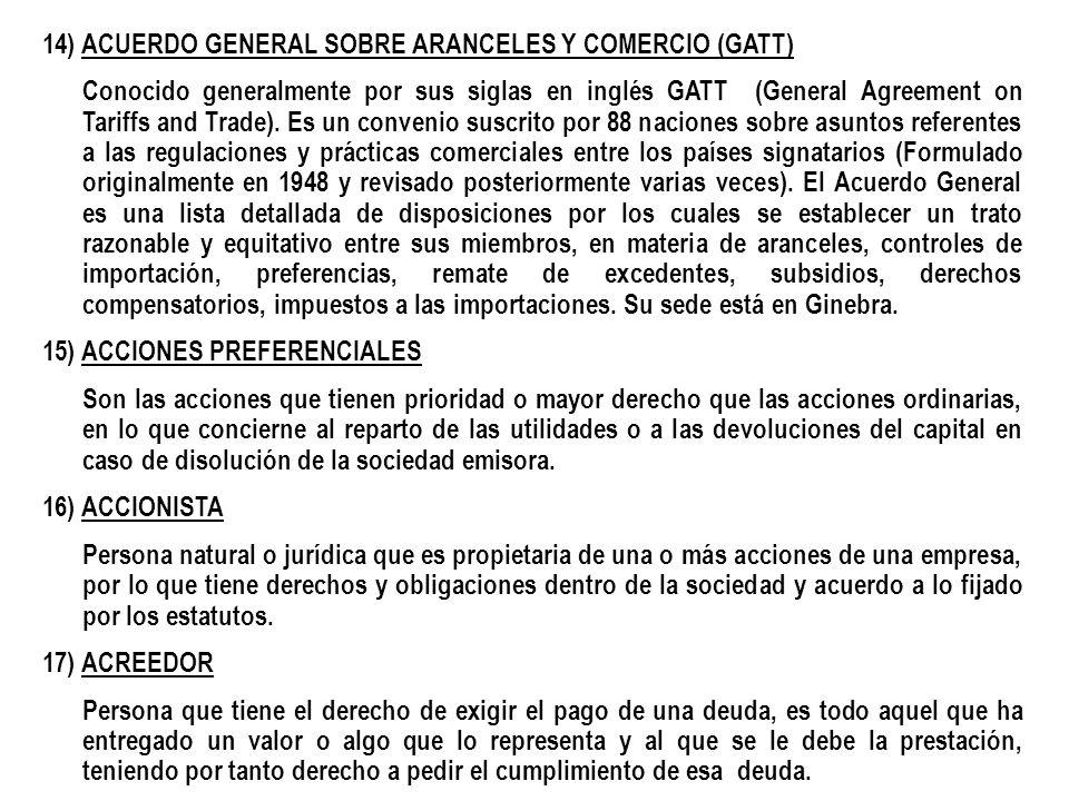 14) ACUERDO GENERAL SOBRE ARANCELES Y COMERCIO (GATT) Conocido generalmente por sus siglas en inglés GATT (General Agreement on Tariffs and Trade). Es
