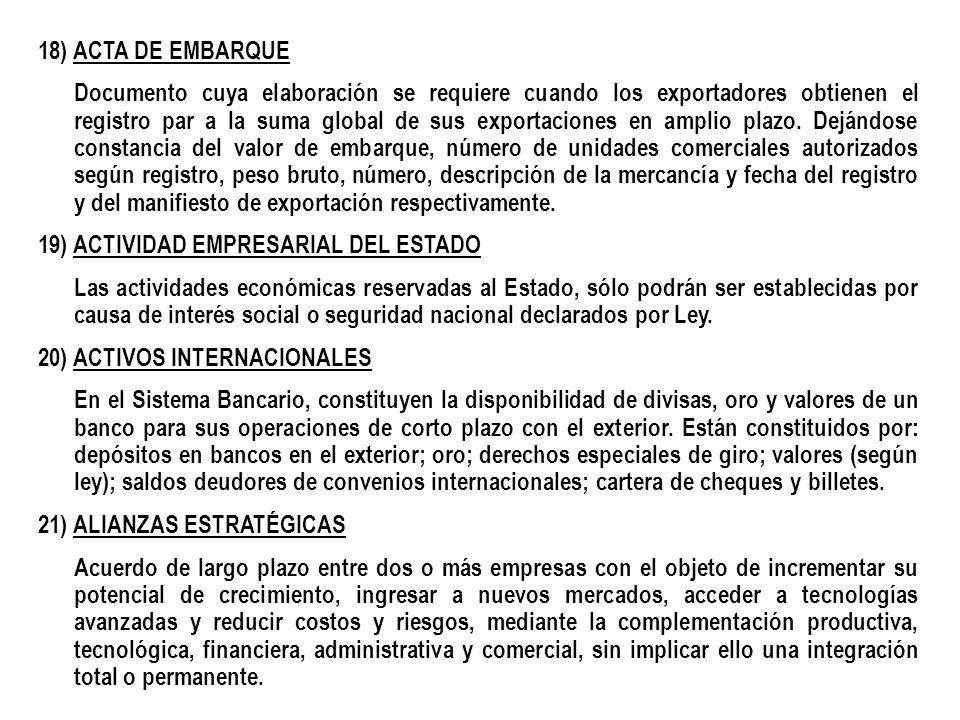 18) ACTA DE EMBARQUE Documento cuya elaboración se requiere cuando los exportadores obtienen el registro par a la suma global de sus exportaciones en amplio plazo.