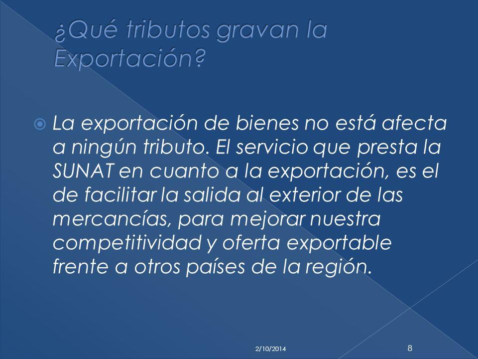 La exportación de bienes no está afecta a ningún tributo. El servicio que presta la SUNAT en cuanto a la exportación, es el de facilitar la salida al