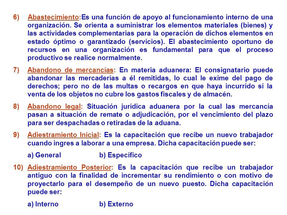 6) Abastecimiento:Es una función de apoyo al funcionamiento interno de una organización. Se orienta a suministrar los elementos materiales (bienes) y