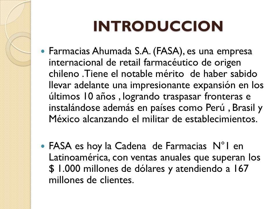 INTRODUCCION Farmacias Ahumada S.A. (FASA), es una empresa internacional de retail farmacéutico de origen chileno.Tiene el notable mérito de haber sab