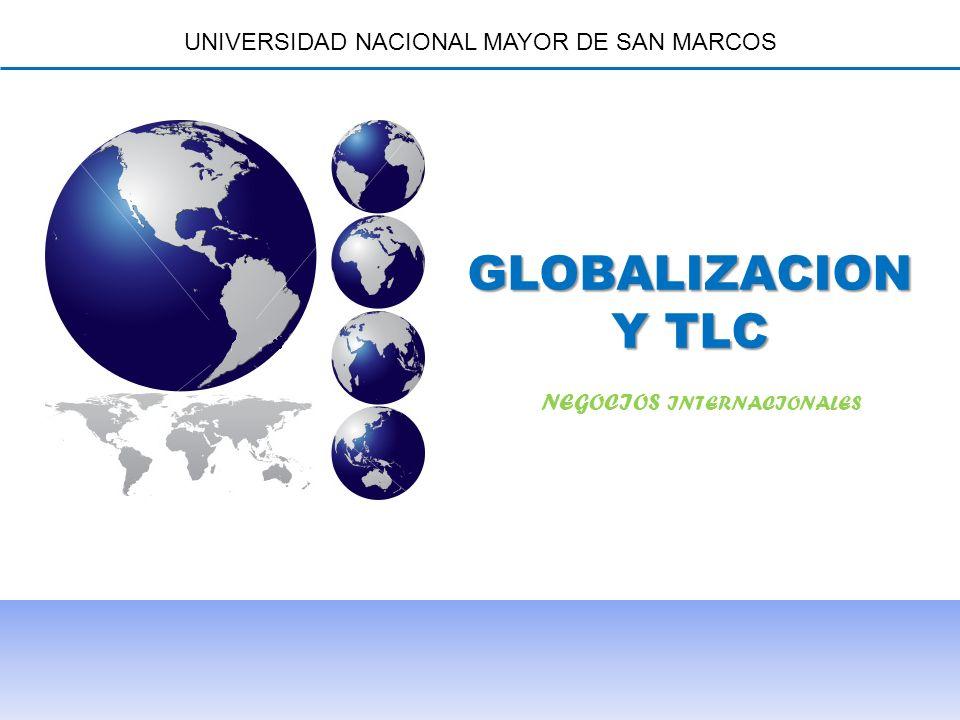 GLOBALIZACION Y TLC UNIVERSIDAD NACIONAL MAYOR DE SAN MARCOS NEGOCIOS INTERNACIONALES