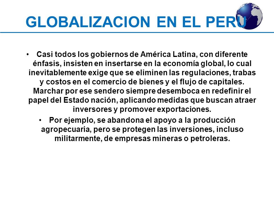 Casi todos los gobiernos de América Latina, con diferente énfasis, insisten en insertarse en la economía global, lo cual inevitablemente exige que se