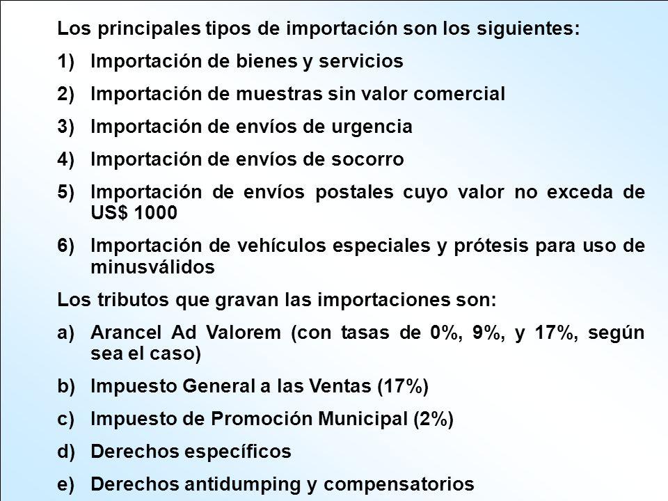 Los principales tipos de importación son los siguientes: 1)Importación de bienes y servicios 2)Importación de muestras sin valor comercial 3)Importaci
