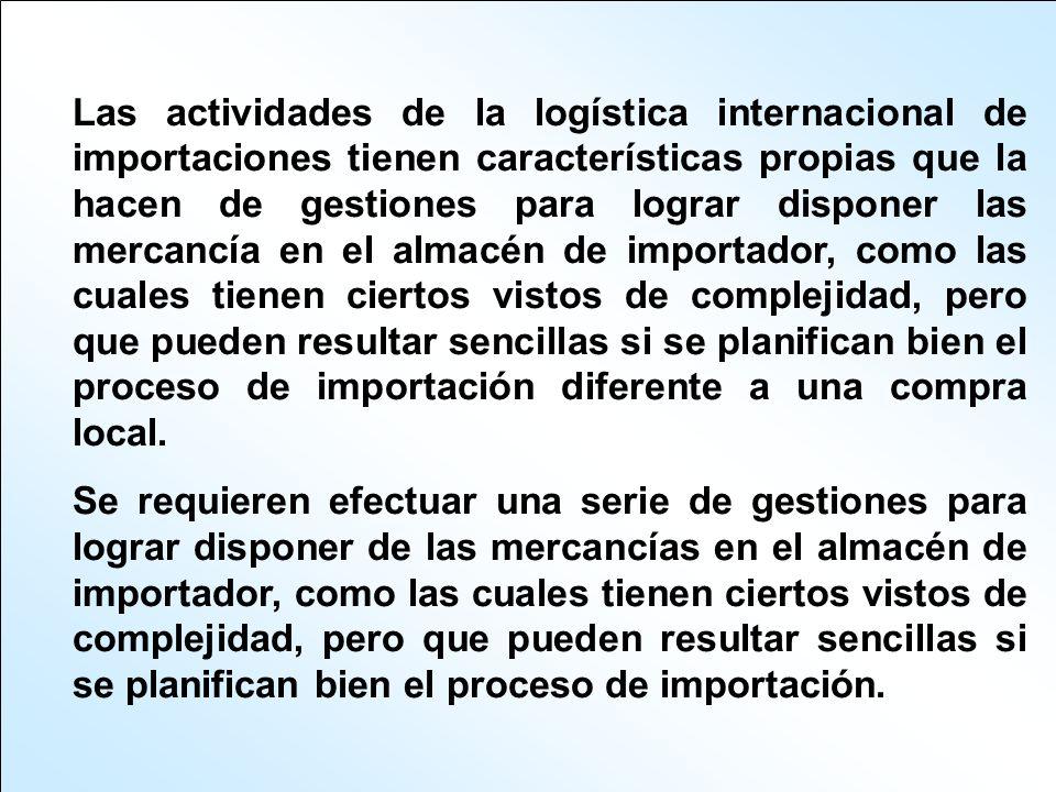 Las actividades de la logística internacional de importaciones tienen características propias que la hacen de gestiones para lograr disponer las merca