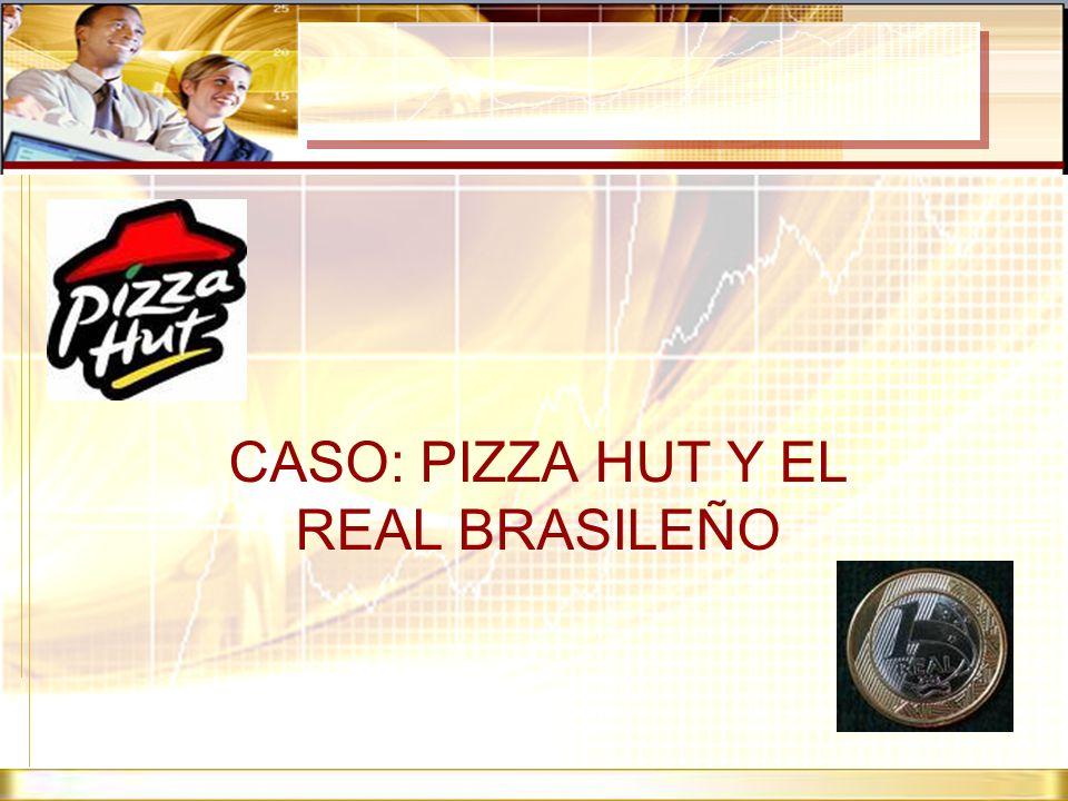 CASO: PIZZA HUT Y EL REAL BRASILEÑO