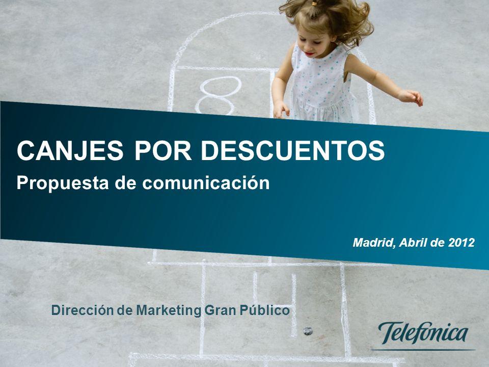 Dirección de Marketing Gran Público CANJES POR DESCUENTOS Propuesta de comunicación Madrid, Abril de 2012