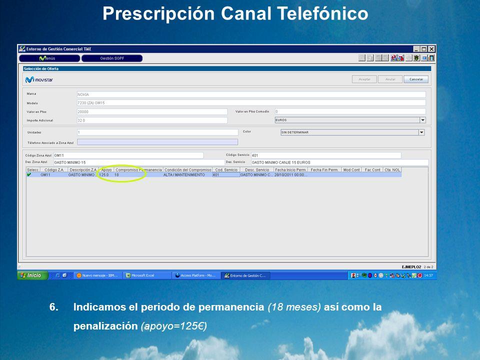 Prescripción Canal Telefónico 6.Indicamos el periodo de permanencia (18 meses) así como la penalización (apoyo=125)