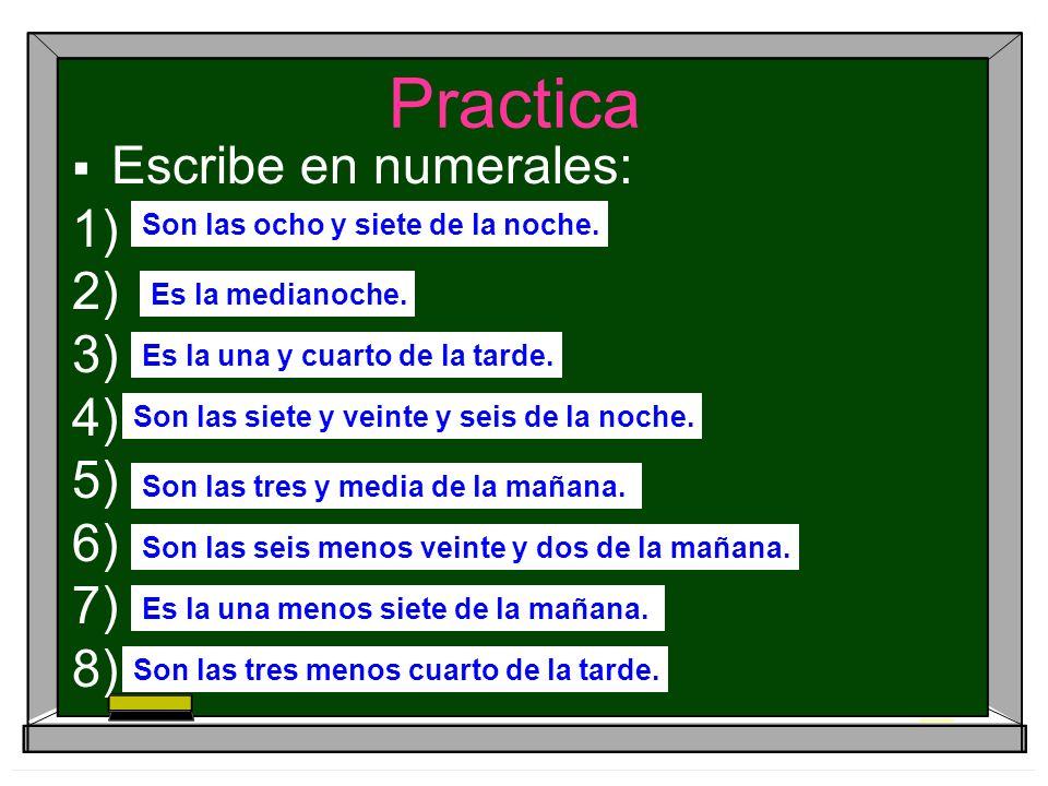 Practica Escribe en español. 10: 58 am 12:00 pm 3:45 pm 11:03 am 7:57 am 9:30 pm 12:27pm 1:11 am
