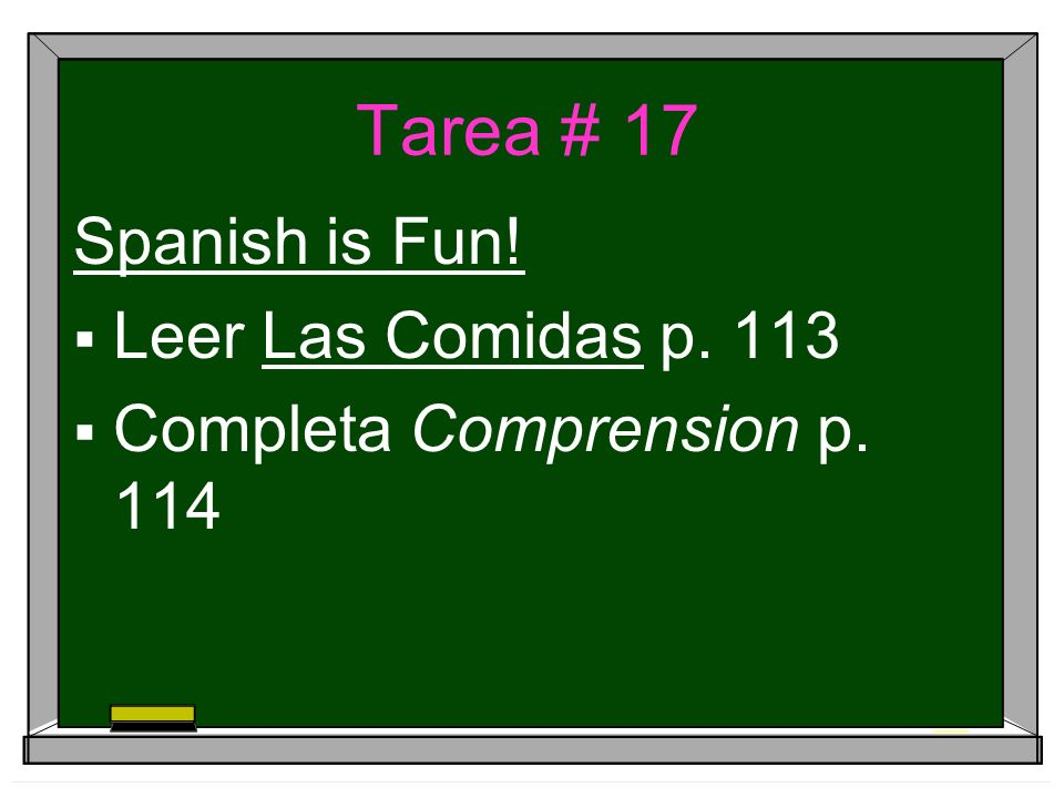 Tarea # 17 Spanish is Fun! Leer Las Comidas p. 113 Completa Comprension p. 114