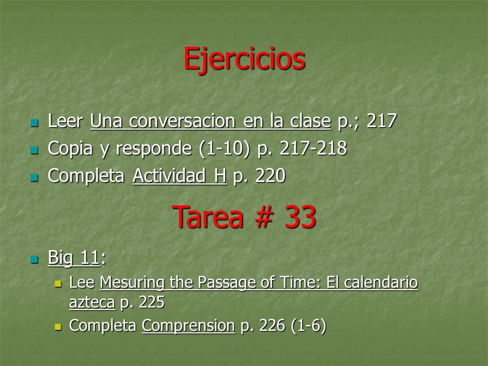 Ejercicios Leer Una conversacion en la clase p.; 217 Leer Una conversacion en la clase p.; 217 Copia y responde (1-10) p. 217-218 Copia y responde (1-