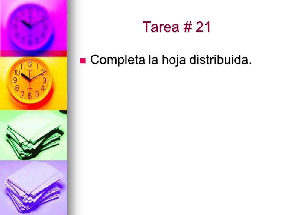 Tarea # 21 Completa la hoja distribuida. Completa la hoja distribuida.