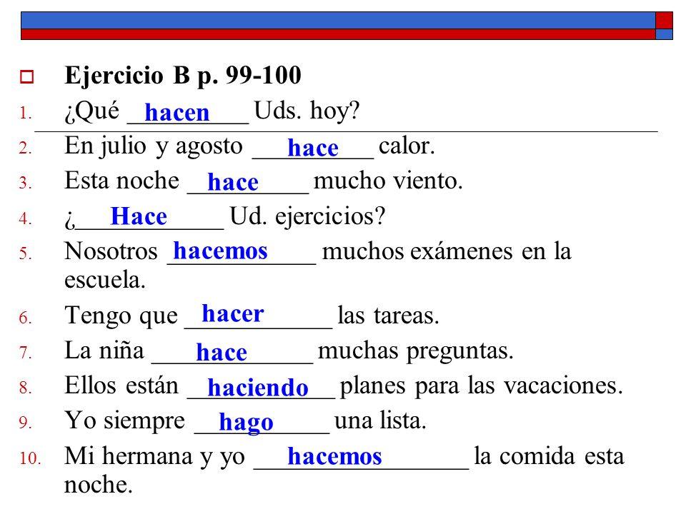 Mas del verbo HACER El verbo hacer tiene otro uso especial en espanol.