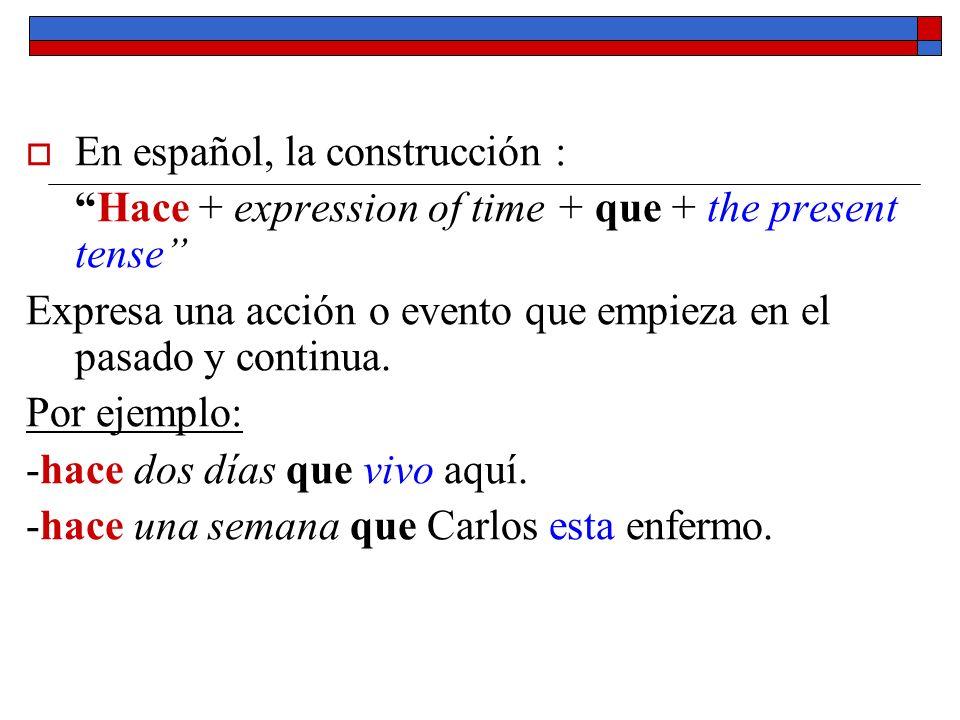 En español, la construcción : Hace + expression of time + que + the present tense Expresa una acción o evento que empieza en el pasado y continua. Por