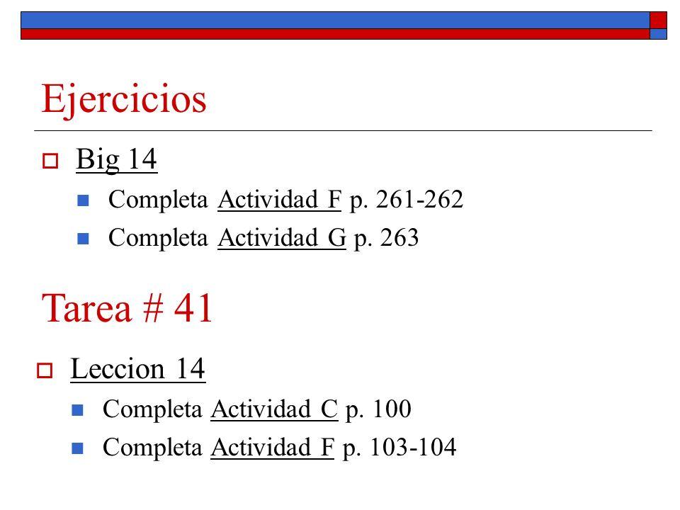 Ejercicios Big 14 Completa Actividad F p. 261-262 Completa Actividad G p. 263 Leccion 14 Completa Actividad C p. 100 Completa Actividad F p. 103-104 T