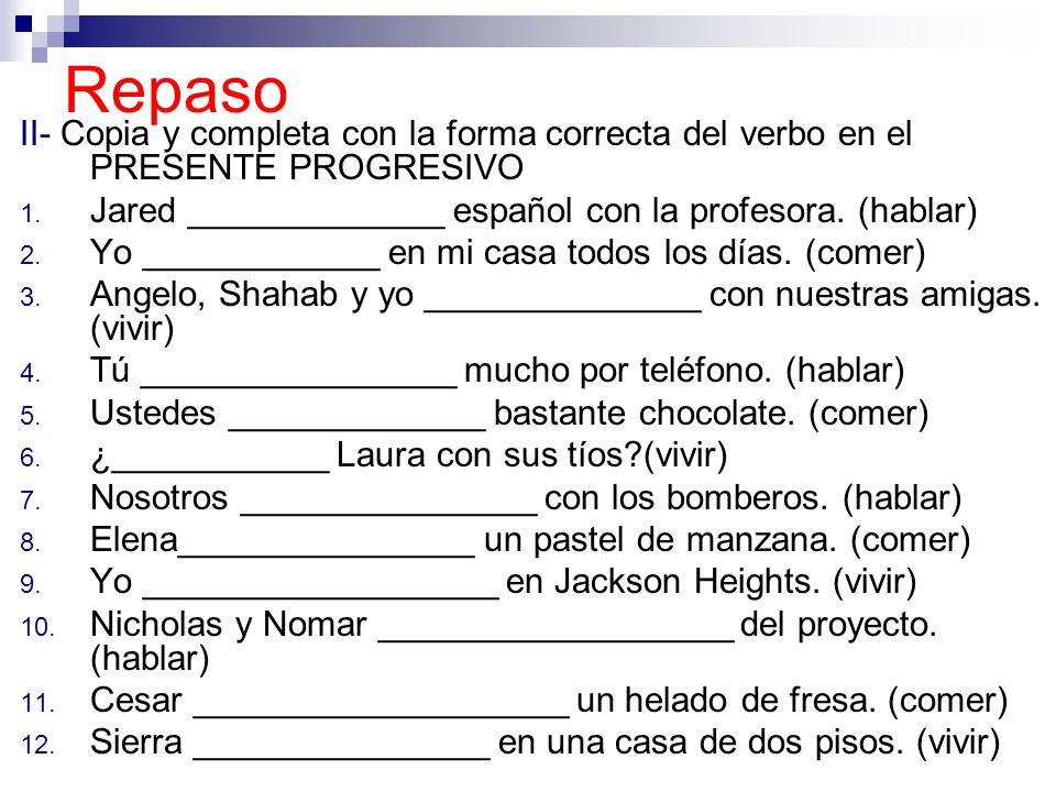 Repaso II- Copia y completa con la forma correcta del verbo en el PRESENTE PROGRESIVO 1.