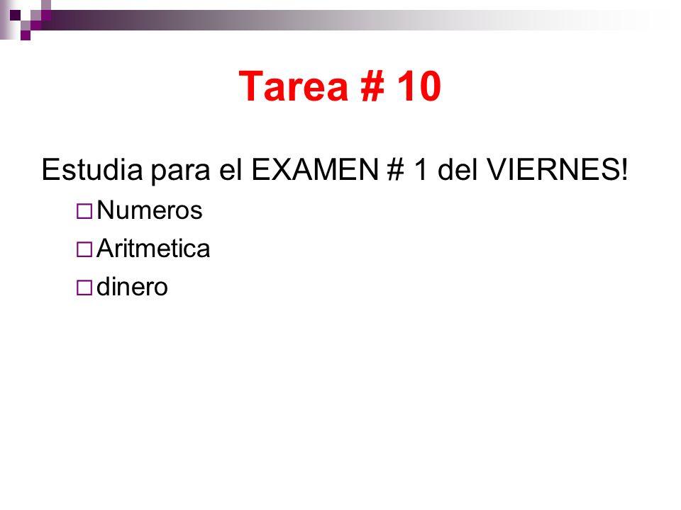 Tarea # 10 Estudia para el EXAMEN # 1 del VIERNES! Numeros Aritmetica dinero