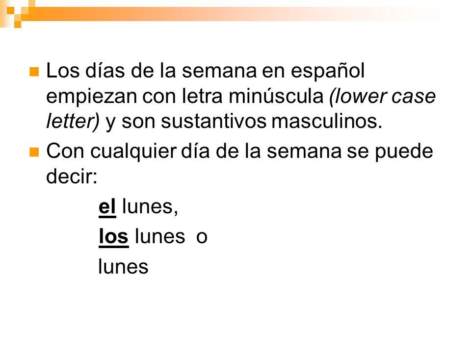 Los días de la semana en español empiezan con letra minúscula (lower case letter) y son sustantivos masculinos.