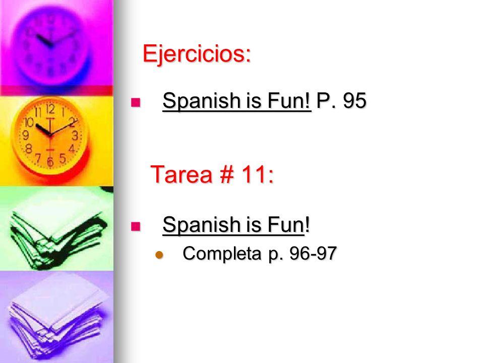 Tarea # 11: Spanish is Fun! P. 95 Spanish is Fun! P. 95 Spanish is Fun! Spanish is Fun! Completa p. 96-97 Completa p. 96-97 Ejercicios: