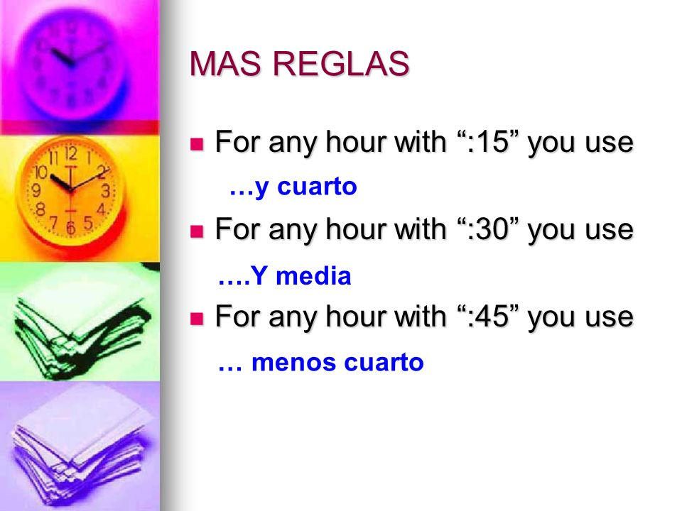 MAS REGLAS For any hour with :15 you use For any hour with :15 you use For any hour with :30 you use For any hour with :30 you use For any hour with :
