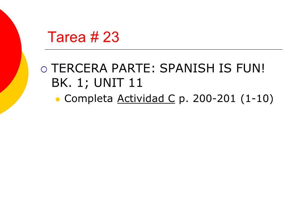 Tarea # 23 TERCERA PARTE: SPANISH IS FUN! BK. 1; UNIT 11 Completa Actividad C p. 200-201 (1-10)