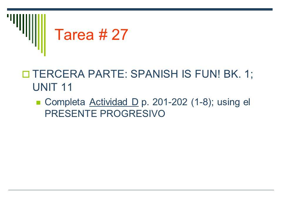 Tarea # 27 TERCERA PARTE: SPANISH IS FUN.BK. 1; UNIT 11 Completa Actividad D p.