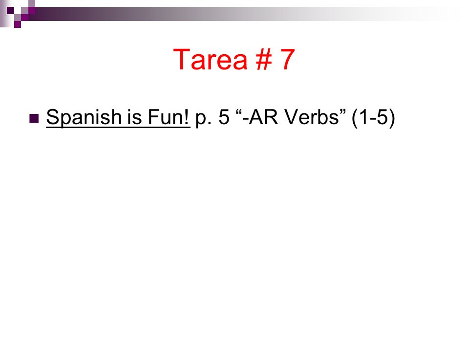 Tarea # 7 Spanish is Fun! p. 5 -AR Verbs (1-5)