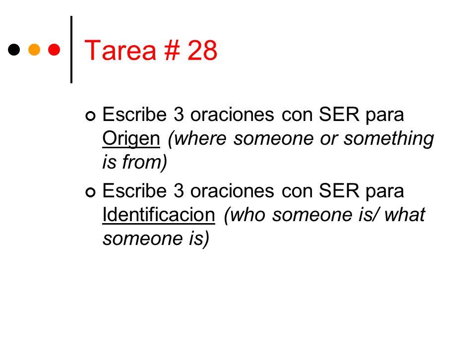 Tarea # 28 Escribe 3 oraciones con SER para Origen (where someone or something is from) Escribe 3 oraciones con SER para Identificacion (who someone i