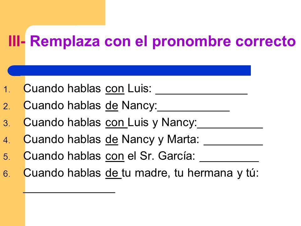 1.Cuando hablas con Luis: ______________ 2. Cuando hablas de Nancy:___________ 3.