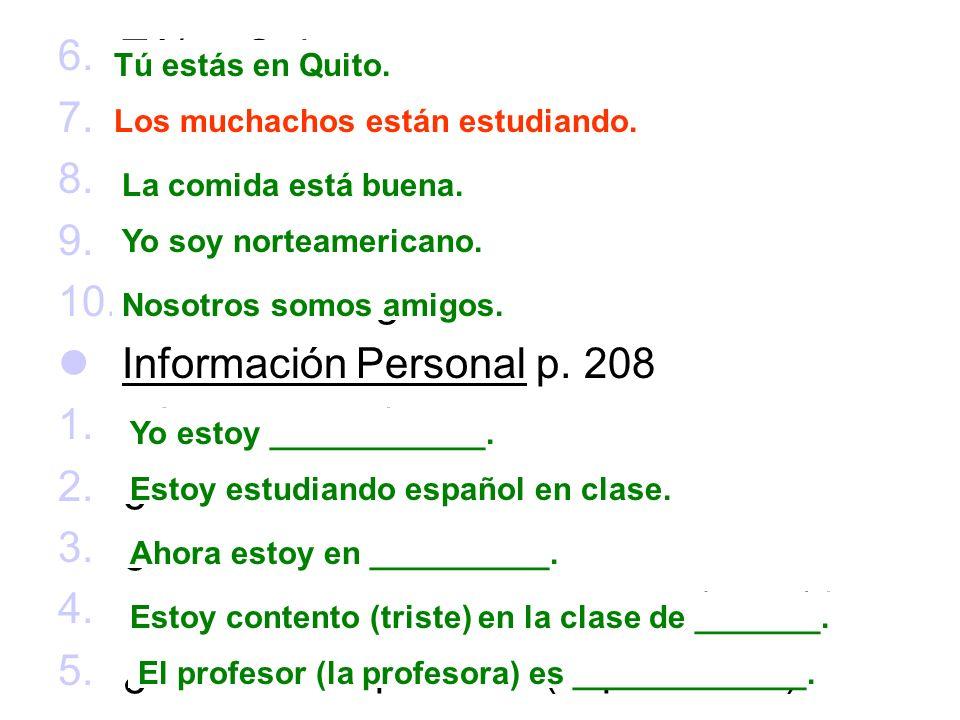 6.Tú/en Quito 7.Los muchachos/estudiar 8.La comida/buena 9.Yo/norteamericano 10.Nosotros/amigos Información Personal p.