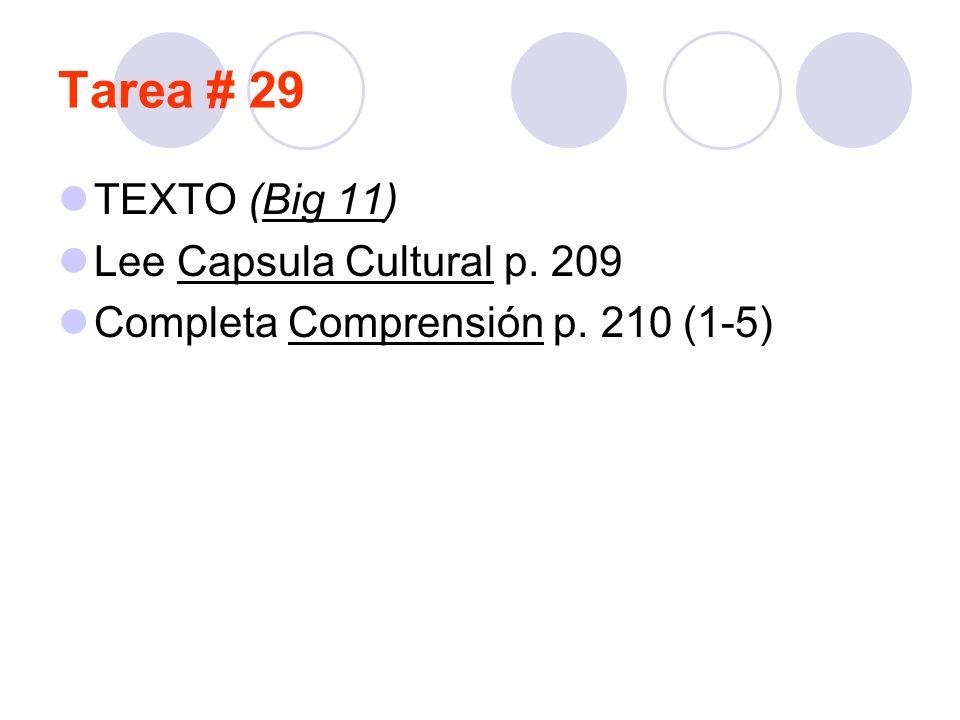 Tarea # 29 TEXTO (Big 11) Lee Capsula Cultural p. 209 Completa Comprensión p. 210 (1-5)