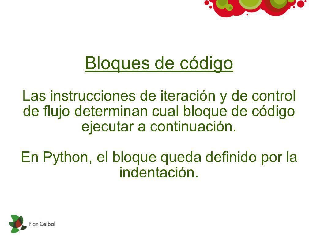 Bloques de código Las instrucciones de iteración y de control de flujo determinan cual bloque de código ejecutar a continuación. En Python, el bloque