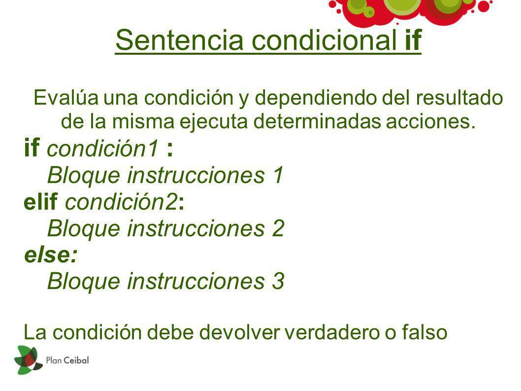Sentencia condicional if Evalúa una condición y dependiendo del resultado de la misma ejecuta determinadas acciones. if condición1 : Bloque instruccio