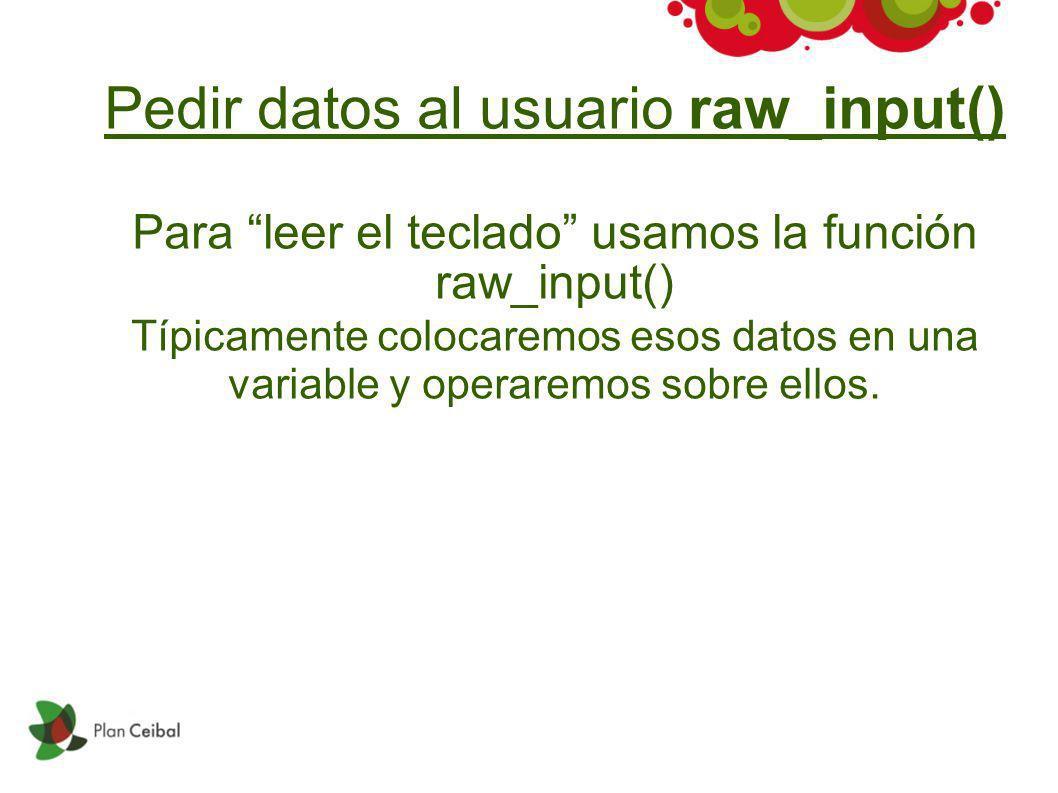 Pedir datos al usuario raw_input() Para leer el teclado usamos la función raw_input() Típicamente colocaremos esos datos en una variable y operaremos