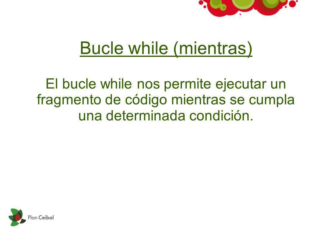 Bucle while (mientras) El bucle while nos permite ejecutar un fragmento de código mientras se cumpla una determinada condición.
