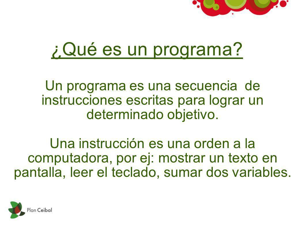 ¿Qué es un programa? Un programa es una secuencia de instrucciones escritas para lograr un determinado objetivo. Una instrucción es una orden a la com