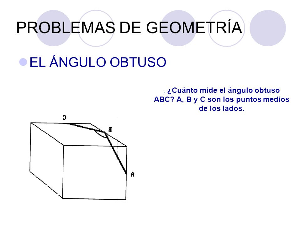 PROBLEMAS DE GEOMETRÍA EL ÁNGULO OBTUSO. ¿Cuánto mide el ángulo obtuso ABC? A, B y C son los puntos medios de los lados.