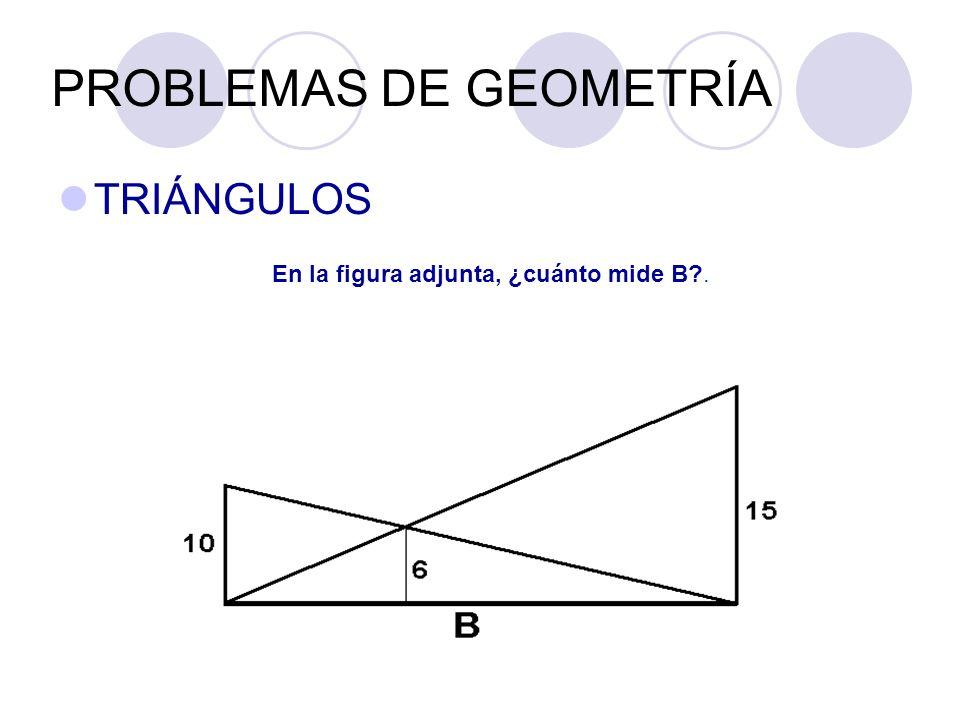 PROBLEMAS DE GEOMETRÍA TRIÁNGULOS En la figura adjunta, ¿cuánto mide B?.