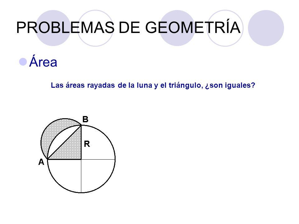 PROBLEMAS DE GEOMETRÍA Área Las áreas rayadas de la luna y el triángulo, ¿son iguales?
