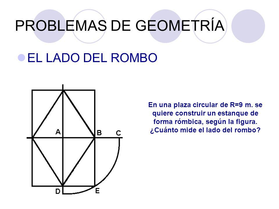 PROBLEMAS DE GEOMETRÍA EL LADO DEL ROMBO En una plaza circular de R=9 m. se quiere construir un estanque de forma rómbica, según la figura. ¿Cuánto mi
