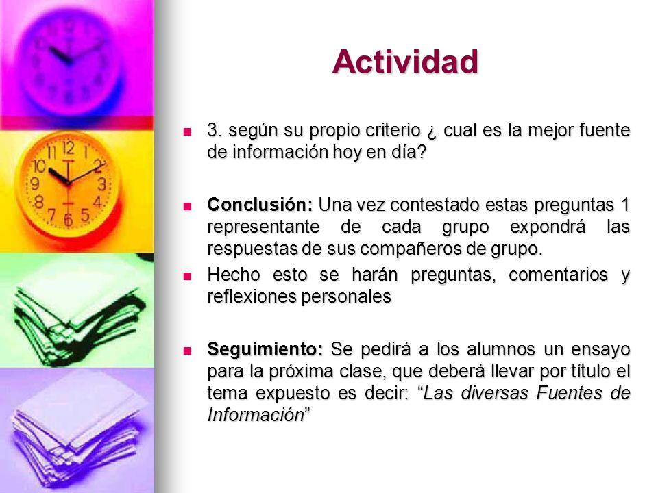 Actividad 3. según su propio criterio ¿ cual es la mejor fuente de información hoy en día? 3. según su propio criterio ¿ cual es la mejor fuente de in