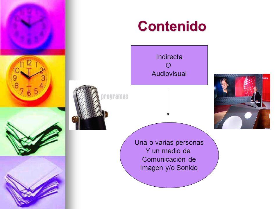 Contenido Indirecta O Audiovisual Una o varias personas Y un medio de Comunicación de Imagen y/o Sonido
