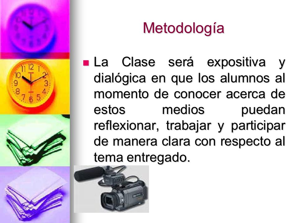 Metodología La Clase será expositiva y dialógica en que los alumnos al momento de conocer acerca de estos medios puedan reflexionar, trabajar y partic