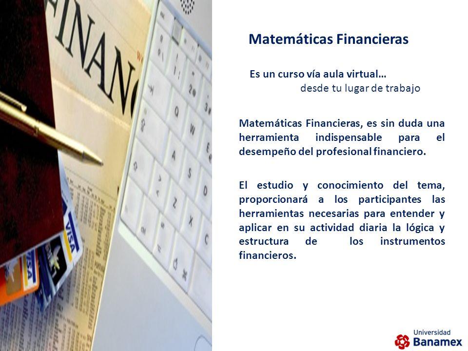 Matemáticas Financieras, es sin duda una herramienta indispensable para el desempeño del profesional financiero.