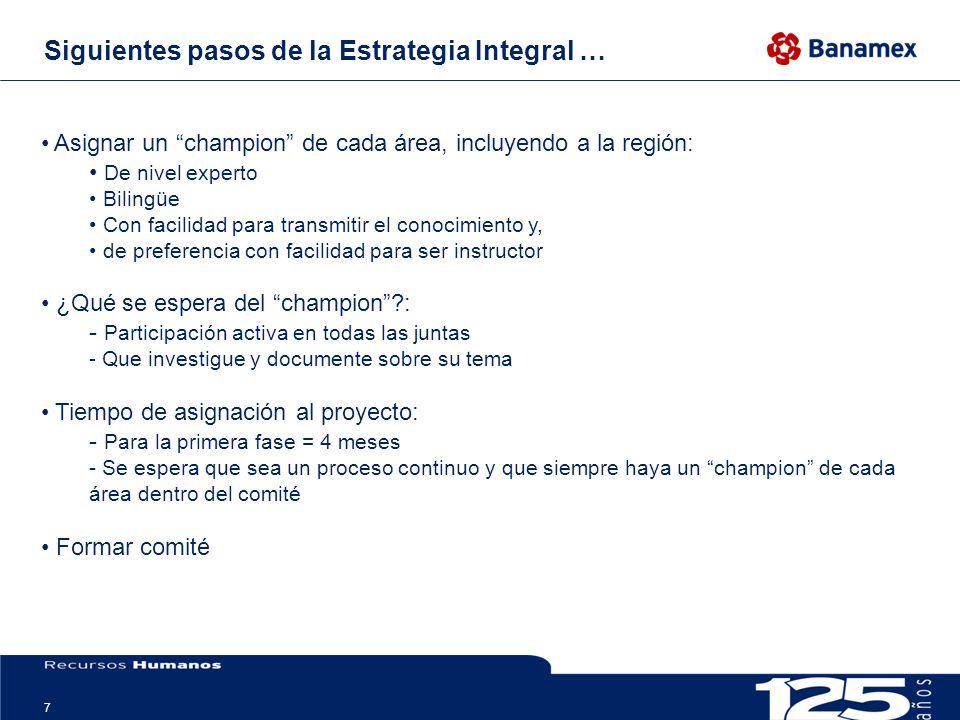 7 Siguientes pasos de la Estrategia Integral … Asignar un champion de cada área, incluyendo a la región: De nivel experto Bilingüe Con facilidad para