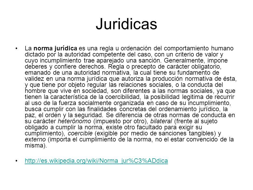 Juridicas La norma jurídica es una regla u ordenación del comportamiento humano dictado por la autoridad competente del caso, con un criterio de valor