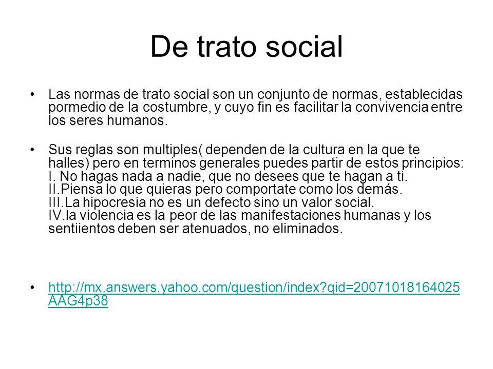 De trato social Las normas de trato social son un conjunto de normas, establecidas pormedio de la costumbre, y cuyo fin es facilitar la convivencia en