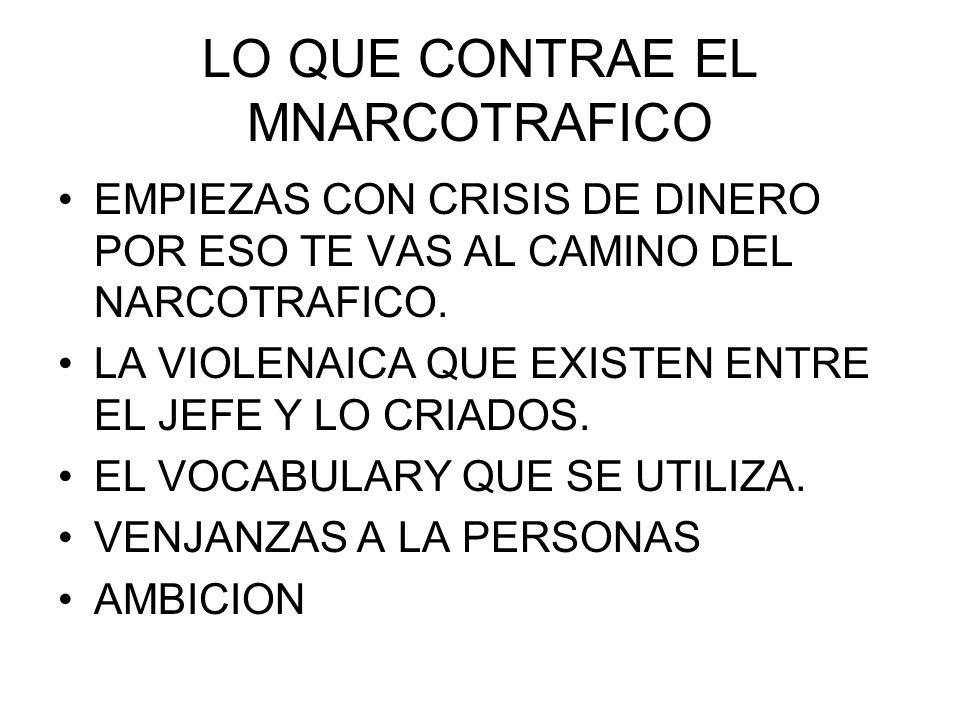 LO QUE CONTRAE EL MNARCOTRAFICO TRAICIONES AL JEFE EL CRIMEN ORGANIZADO QUE A EXISTIDO CON LOS NARCO DE PAISES A PAISES.